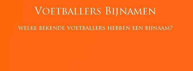 Bijnaam Voetballers Bijnamen